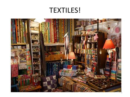 "TEXTILES! 1. What Does ""Textile"" Mean? A textile is a cloth or other good (item) produced by weaving, knitting, or felting. Thread, fiber, and yarn are."