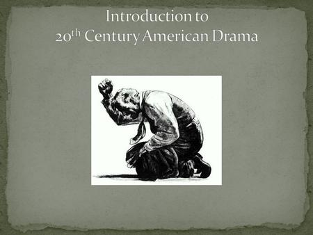 I. Define and understand the term expressionism II. Explore the effects of expressionism on drama III. Introduce Arthur Miller IV. Identify major themes.