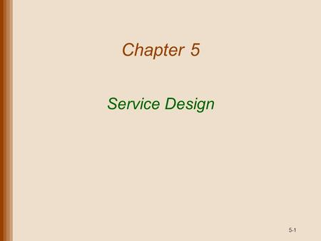5-1 Service Design Chapter 5. 5-2 1. _________ refers to the ease with which a product can be repaired. A. Reliability B. Standardization C. Maintainability.