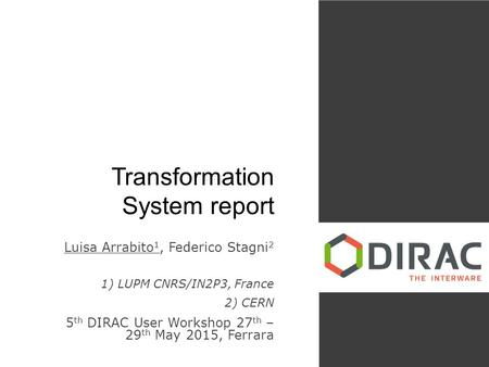 Transformation System report Luisa Arrabito 1, Federico Stagni 2 1) LUPM CNRS/IN2P3, France 2) CERN 5 th DIRAC User Workshop 27 th – 29 th May 2015, Ferrara.