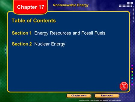 Copyright © by Holt, Rinehart and Winston. All rights reserved. ResourcesChapter menu Nonrenewable Energy Chapter 17 Table of Contents Section 1 Energy.