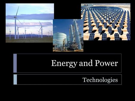 Energy and Power Technologies. Energy and Power Technologies  Learning Standard  ENGR-EP-1. Students will utilize the ideas of energy, work, power,
