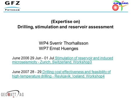 (Expertise on) Drilling, stimulation and reservoir assessment June 2006 29 Jun - 01 Jul Stimulation of reservoir and induced microseismicity - Zurich,