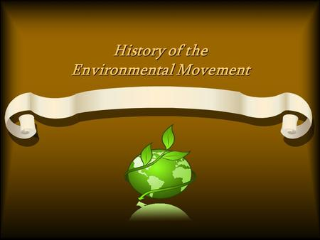 History of the Environmental Movement. Earliest Accounts of Environmental Concerns Air and water pollution was not a much of a concern, though places.