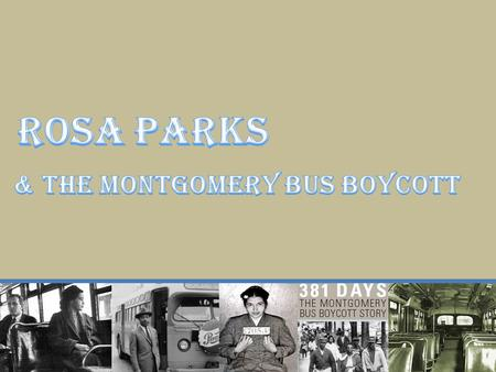 Rosa Parks was born on February 4, 1913. She grew up in Pine Level, Alabama, right outside of Montgomery. In the South, Jim Crowe laws segregated African.