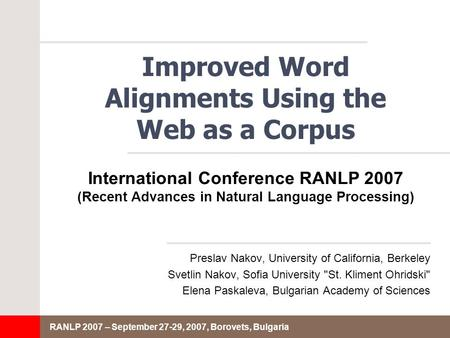 RANLP 2007 – September 27-29, 2007, Borovets, Bulgaria Improved Word Alignments Using the Web as a Corpus Preslav Nakov, University of California, Berkeley.