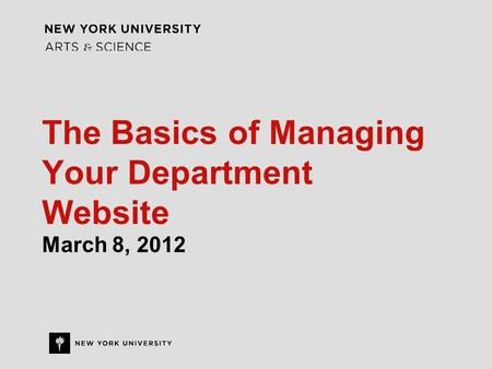 The Basics of Managing Your Department Website March 8, 2012.