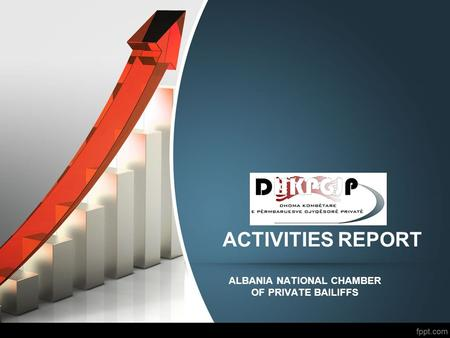 ACTIVITIES REPORT ALBANIA NATIONAL CHAMBER OF PRIVATE BAILIFFS.
