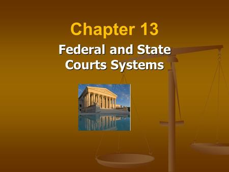 Chapter 13 Federal and State Courts Systems. The Role of the Judicial Branch To interpret and define law This involves hearing individual cases and deciding.