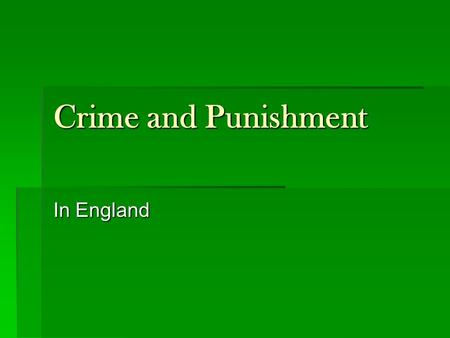 Crime and Punishment In England.  Justice was based on unwritten custom during the Early Middle Ages  Few written laws existed, and were mostly lists.