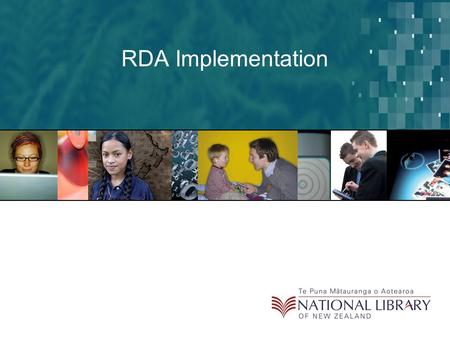 RDA Implementation. Implementation factors Publication of RDA International evaluation Changes in MARC Implementation in library systems.