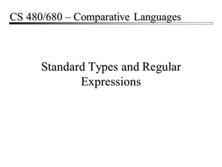 Standard Types and Regular Expressions CS 480/680 – Comparative Languages.
