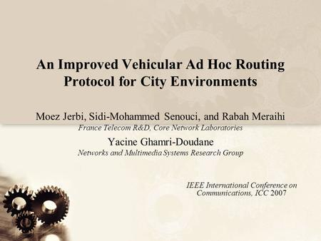 An Improved Vehicular Ad Hoc Routing Protocol for City Environments Moez Jerbi, Sidi-Mohammed Senouci, and Rabah Meraihi France Telecom R&D, Core Network.