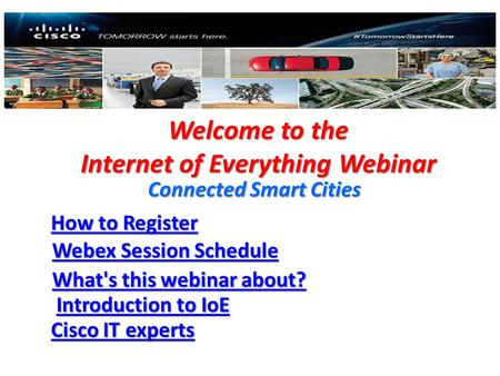 Welcome to the Internet of Everything Webinar Connected Smart Cities How to Register How to Register Webex Session Schedule Webex Session Schedule What's.