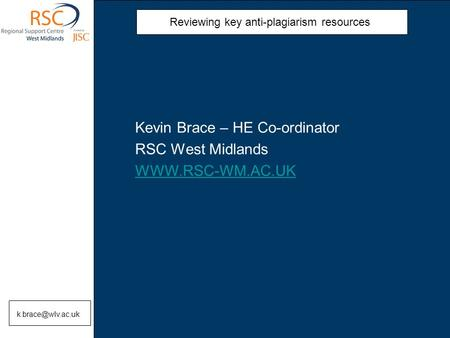 Reviewing key anti-plagiarism resources Kevin Brace – HE Co-ordinator RSC West Midlands