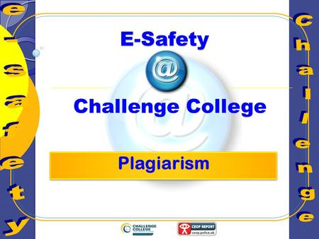 E-Safety Challenge College. Learning Objectives Discuss the term plagiarism when using the Internet and it's relevance to school work.