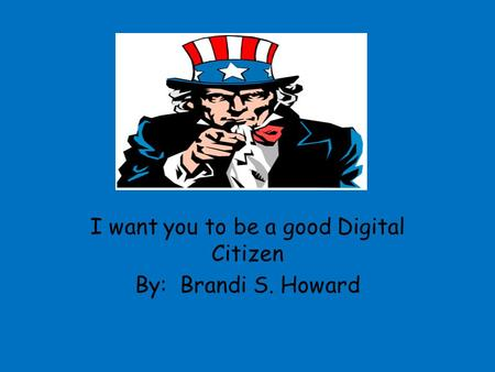 I want you to be a good Digital Citizen By: Brandi S. Howard.