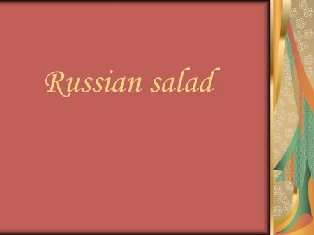 Russian salad. Ingredients: - a mixed bag of Russian salad (450 grams) or 2 large potatoes, 3 carrots, fresh peas, 300 gr - 2 large eggs - a little green.