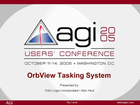 Pg 1 of xx AGI www.agiuc.com OrbView Tasking System Presented by: Orbit Logic Incorporated / Alex Herz.