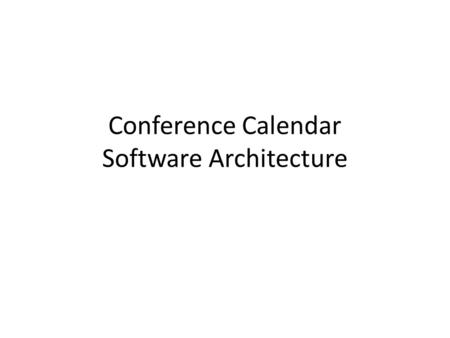 Conference Calendar Software Architecture. Overall Architecture Server : Apache Tomcat WebServer Database: MySQL Server(5.0) Language: Java, HTML,CSS.