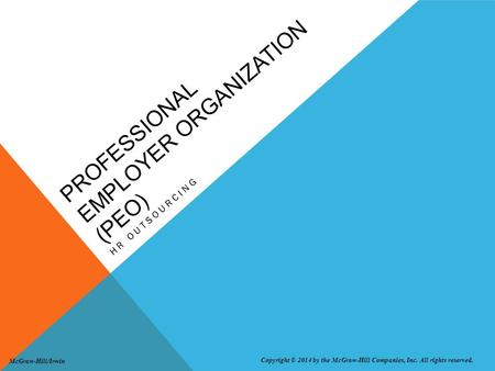 PROFESSIONAL EMPLOYER ORGANIZATION (PEO) HR OUTSOURCING Copyright © 2014 by the McGraw-Hill Companies, Inc. All rights reserved. McGraw-Hill/Irwin.