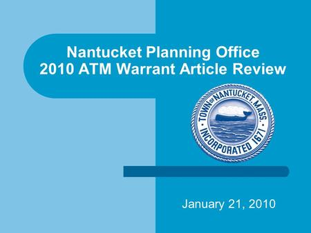 Nantucket Planning Office 2010 ATM Warrant Article Review January 21, 2010.
