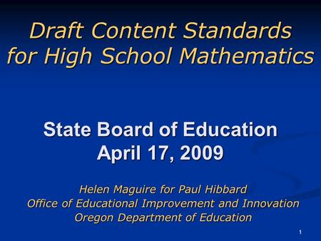 1 Draft Content Standards for High School Mathematics Helen Maguire for Paul Hibbard Office of Educational Improvement and Innovation Oregon Department.