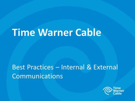 Best Practices – Internal & External Communications Time Warner Cable.