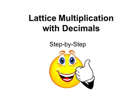 Lattice Multiplication with Decimals Step-by-Step.