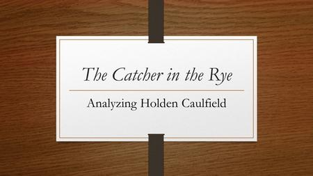 the innermost thoughts and feelings of holden caulfield in the catcher in the rye Catcher in the rye essay holden caulfield's throughout the catcher in the rye, holden is separated from those around him and is constantly in search for.