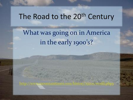 The Road to the 20 th Century What was going on in America in the early 1900's?