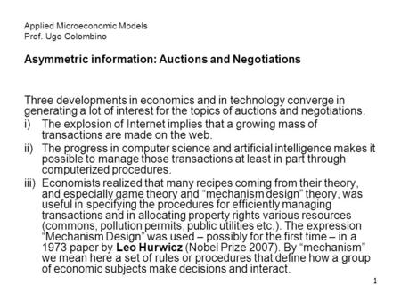 1 Applied Microeconomic Models Prof. Ugo Colombino Asymmetric information: Auctions and Negotiations Three developments in economics and in technology.