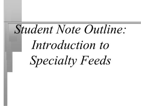 Student Note Outline: Introduction to Specialty Feeds.