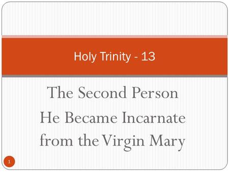 The Second Person He Became Incarnate from the Virgin Mary 1 Holy Trinity - 13.