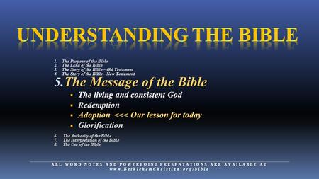 1. The Purpose of the Bible 2. The Land of the Bible 3. The Story of the Bible – Old Testament 4. The Story of the Bible – New Testament 5. The Message.