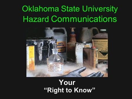 "Oklahoma State University Hazard Communications Your ""Right to Know"""