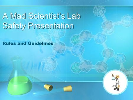 A Mad Scientist's Lab Safety Presentation Rules and Guidelines.