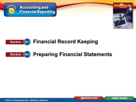 Accounting and Financial Reporting Glencoe Entrepreneurship: Building a Business Financial Record Keeping Preparing Financial Statements 20.1 Section 20.2.