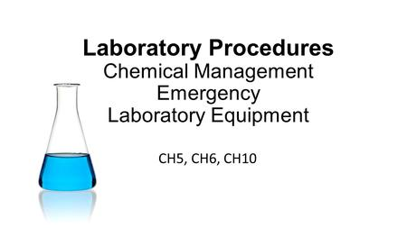 Laboratory Procedures Chemical Management Emergency Laboratory Equipment CH5, CH6, CH10.