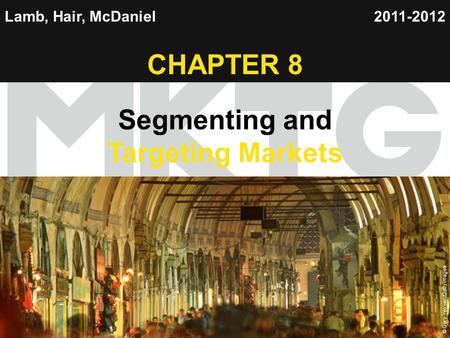 Chapter 8 Copyright ©2012 by Cengage Learning Inc. All rights reserved 1 Lamb, Hair, McDaniel CHAPTER 8 Segmenting and Targeting Markets 2011-2012 © Gary.