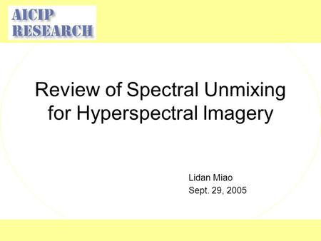 Review of Spectral Unmixing for Hyperspectral Imagery Lidan Miao Sept. 29, 2005.