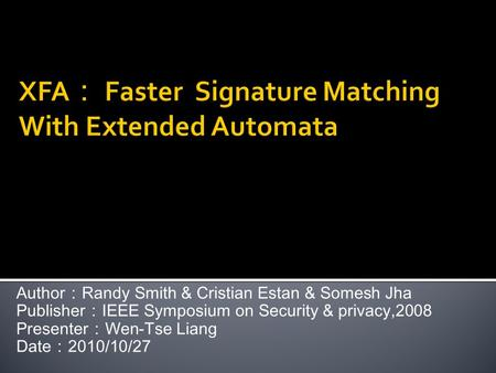 Author : Randy Smith & Cristian Estan & Somesh Jha Publisher : IEEE Symposium on Security & privacy,2008 Presenter : Wen-Tse Liang Date : 2010/10/27.