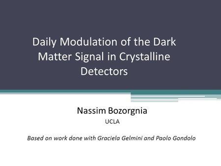 Daily Modulation of the Dark Matter Signal in Crystalline Detectors Nassim Bozorgnia UCLA TexPoint fonts used in EMF. Read the TexPoint manual before you.