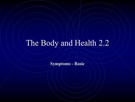 The Body and Health 2.2 Symptoms - Basic. My throat hurts.