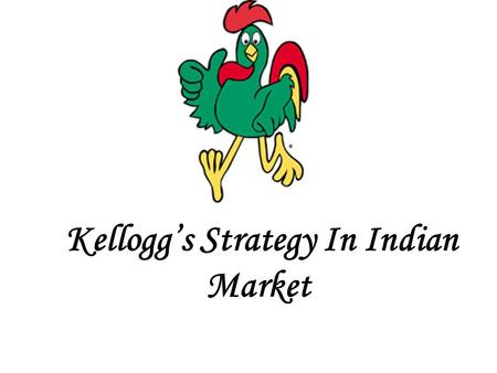 Kellogg's Strategy In Indian Market. KELLOGG'S Strategy in Indian Market. Presented By Simi Samkutty (41)‏ Pratiksha Rane (42)‏ Jayashree Prabhu (43)‏