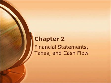 Chapter 2 Financial Statements, Taxes, and Cash Flow 0.