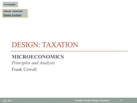 Frank Cowell: Design-Taxation DESIGN: TAXATION MICROECONOMICS Principles and Analysis Frank Cowell July 2015 1 Almost essential: Design Contract Almost.
