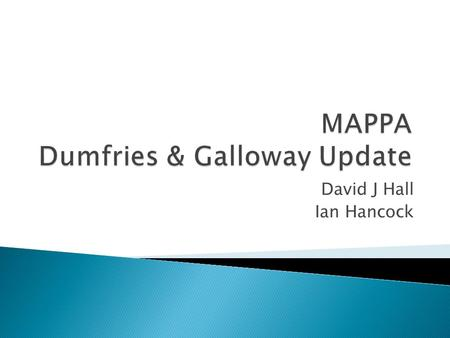 David J Hall Ian Hancock.  Forensic Mental Health Services- update  Restricted patients/ CPA  Health contribution to MAPPA  Mental health Contribution.