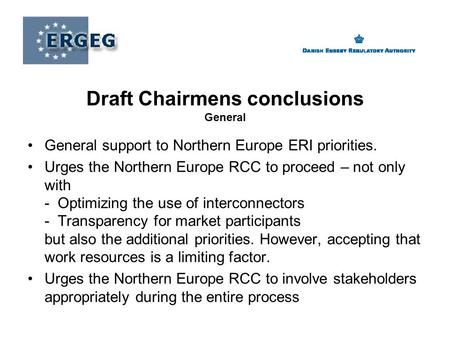 General support to Northern Europe ERI priorities. Urges the Northern Europe RCC to proceed – not only with - Optimizing the use of interconnectors - Transparency.