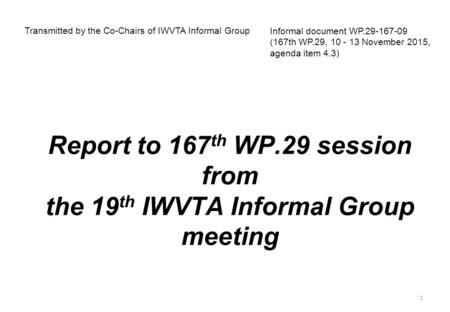 Report to 167 th WP.29 session from the 19 th IWVTA Informal Group meeting Transmitted by the Co-Chairs of IWVTA Informal Group Informal document WP.29-167-09.